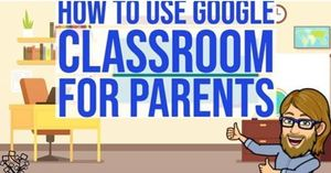 Google Classroom - For Parents!